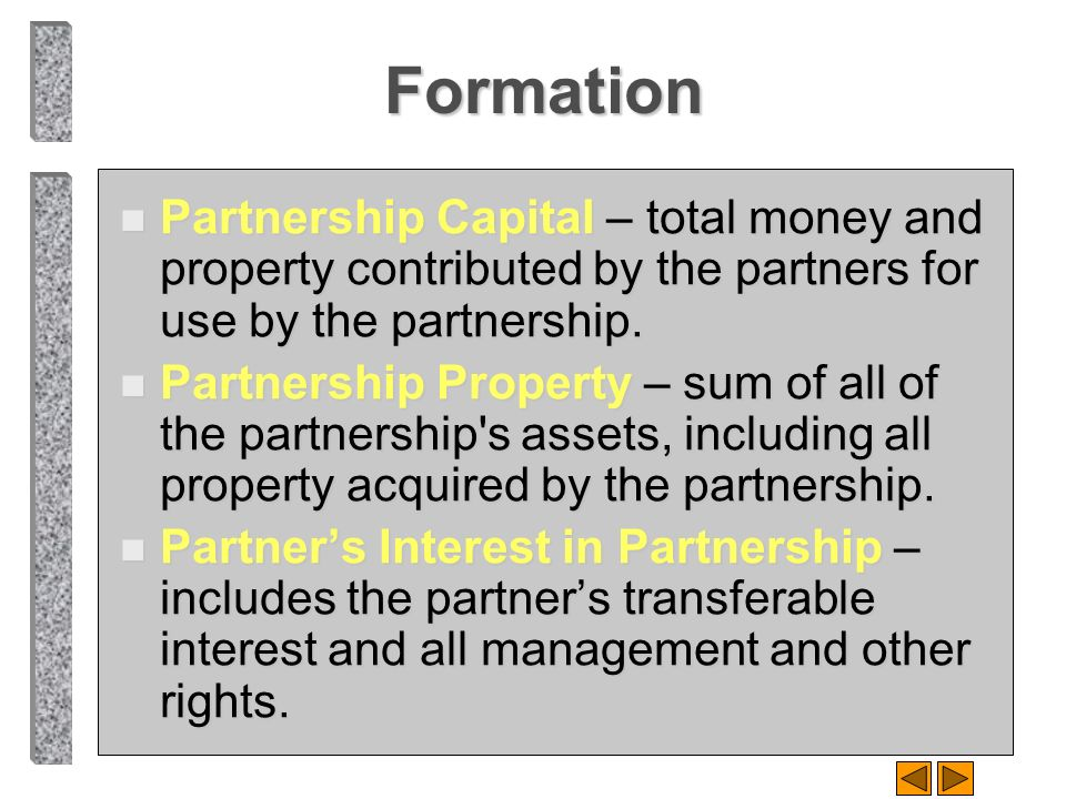 Formation Partnership Capital – total money and property contributed by the partners for use by the partnership.
