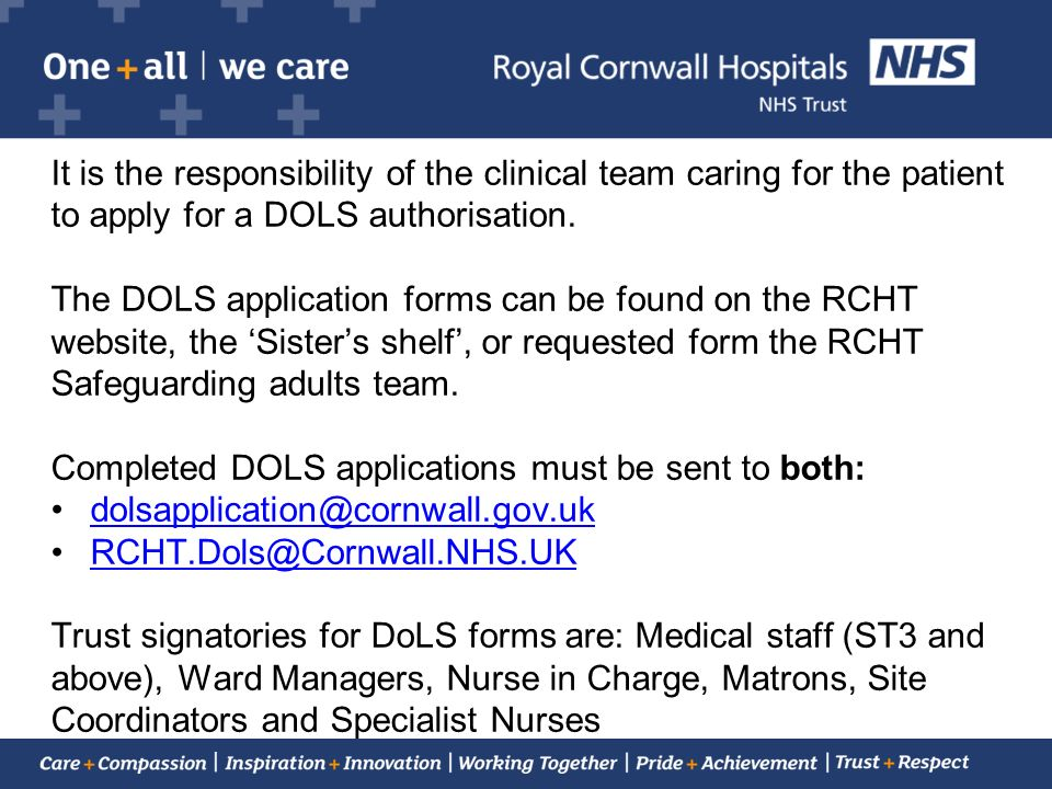 It is the responsibility of the clinical team caring for the patient to apply for a DOLS authorisation.