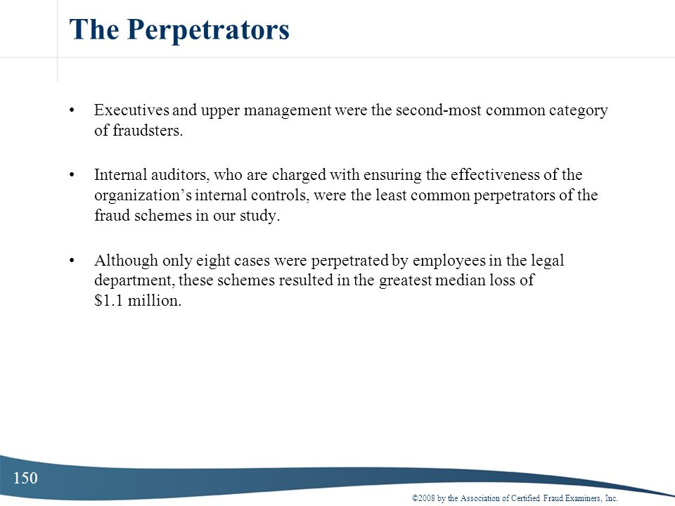 The Perpetrators Executives and upper management were the second-most common category of fraudsters.