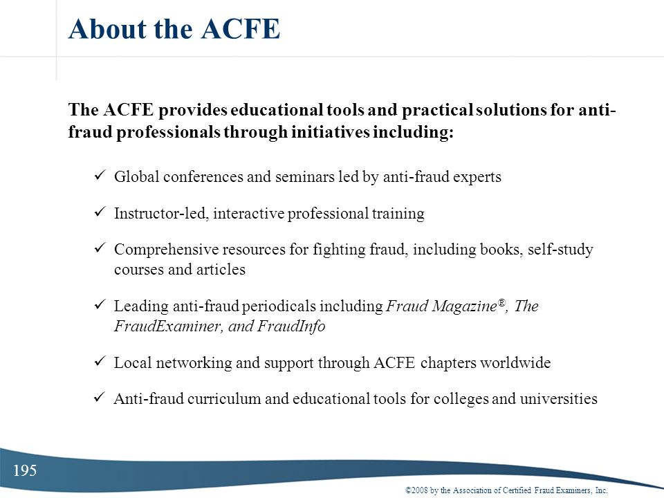 About the ACFE The ACFE provides educational tools and practical solutions for anti- fraud professionals through initiatives including: