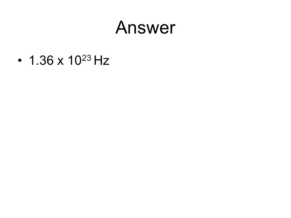 Answer 1.36 x 1023 Hz