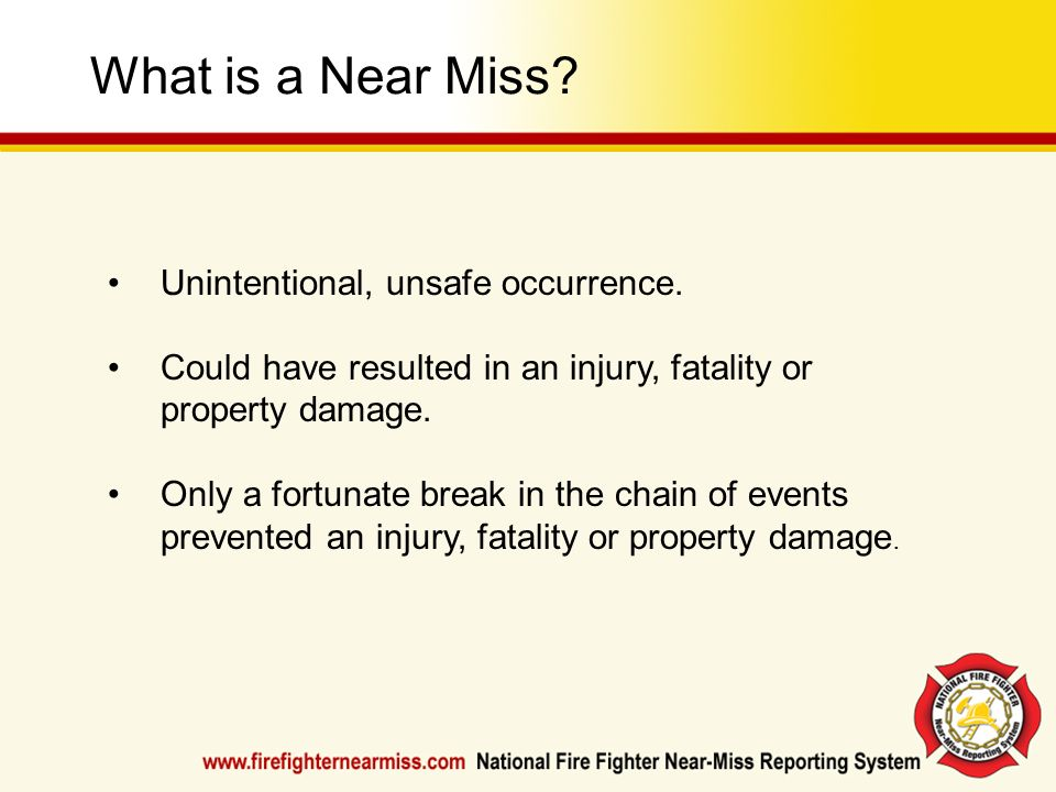 What is a Near Miss Unintentional, unsafe occurrence.