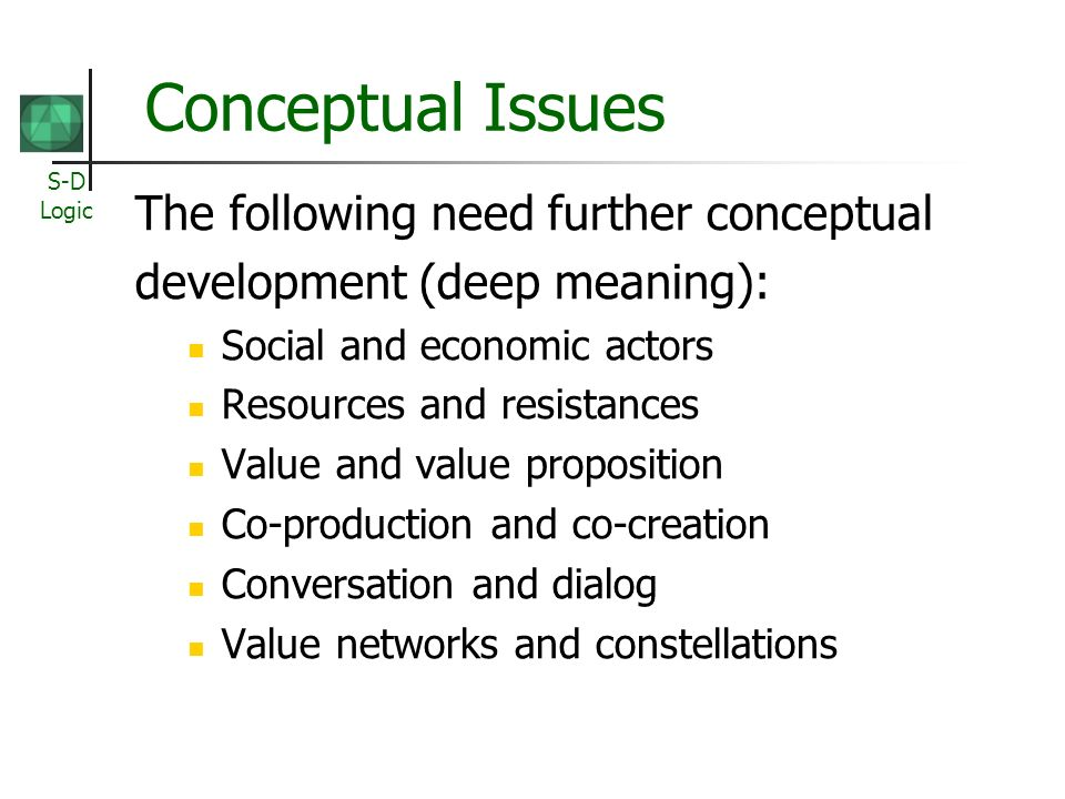 Conceptual Issues The following need further conceptual