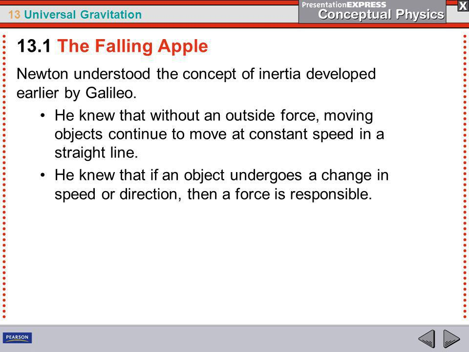 13.1 The Falling Apple Newton understood the concept of inertia developed earlier by Galileo.
