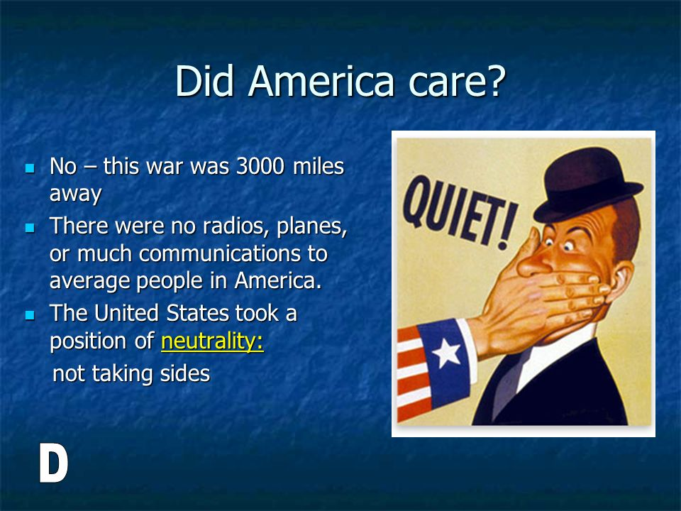 Did America care D No – this war was 3000 miles away