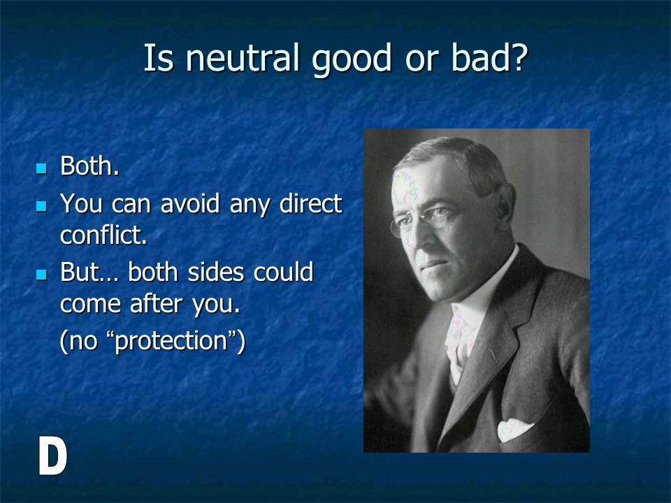Is neutral good or bad D Both. You can avoid any direct conflict.