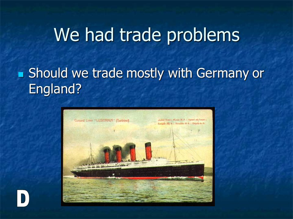 We had trade problems Should we trade mostly with Germany or England D