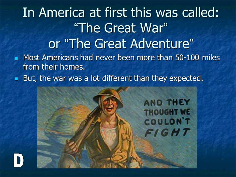 In America at first this was called: The Great War or The Great Adventure