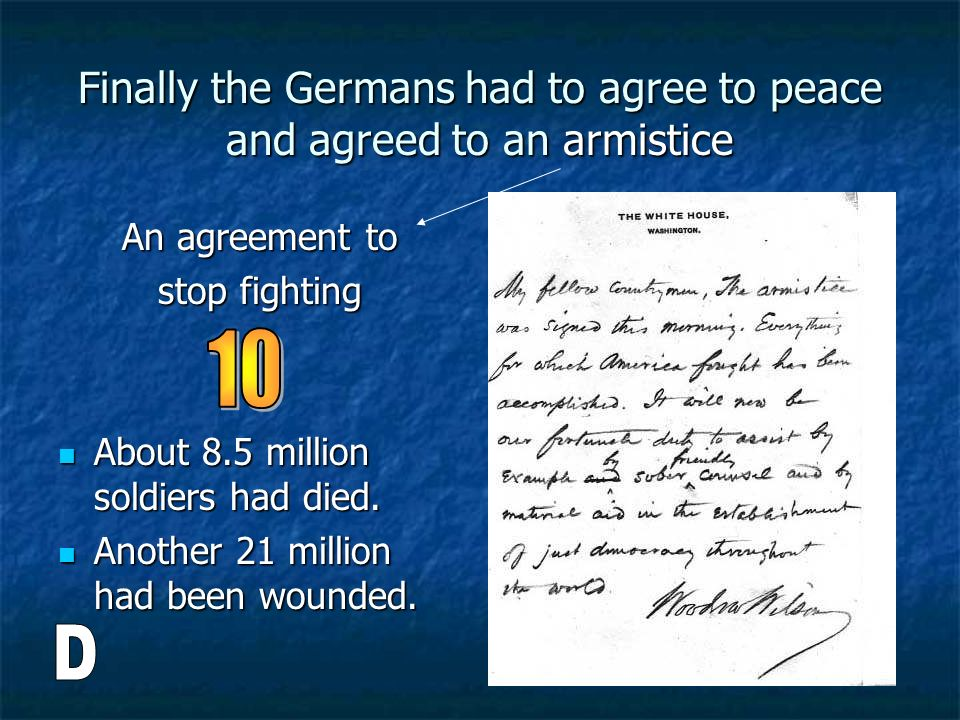 Finally the Germans had to agree to peace and agreed to an armistice