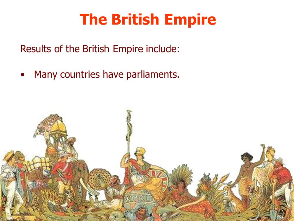 The British Empire Results of the British Empire include: