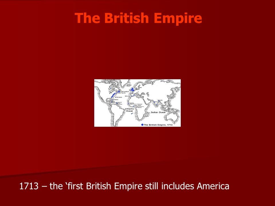 The British Empire 1713 – the 'first British Empire still includes America