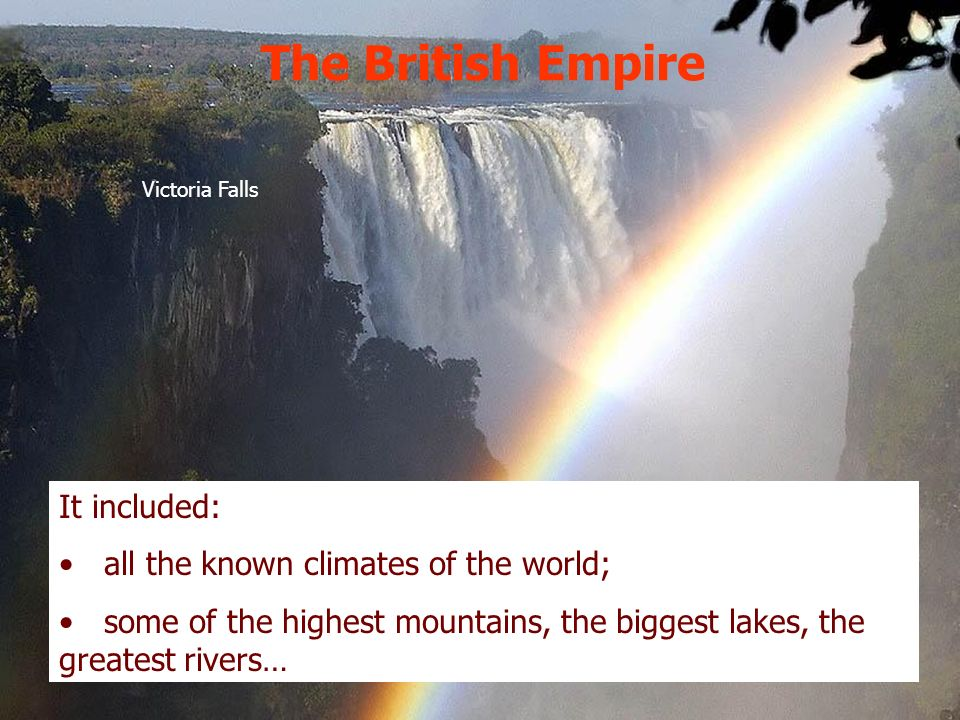 The British Empire It included: all the known climates of the world;