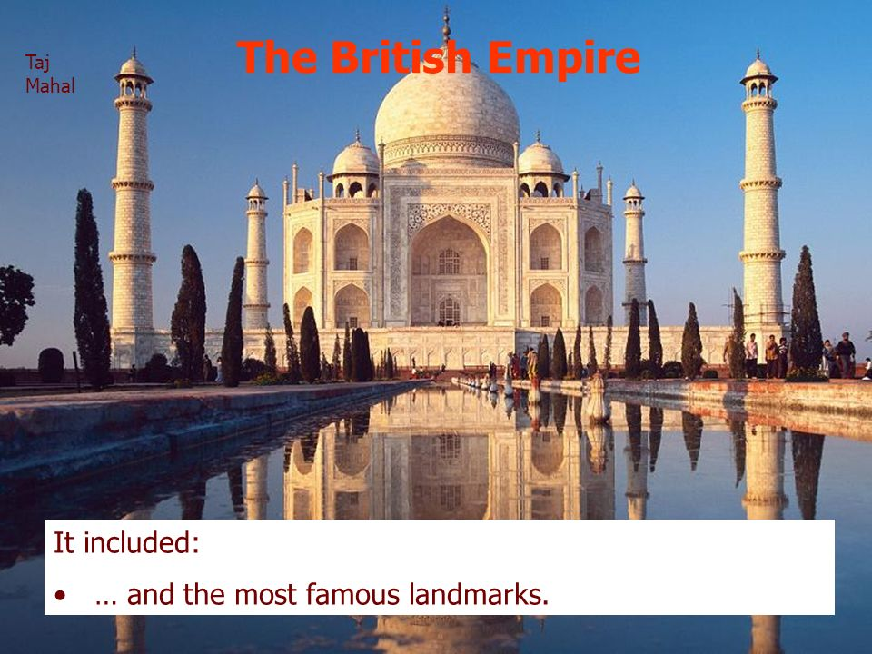 The British Empire It included: … and the most famous landmarks.