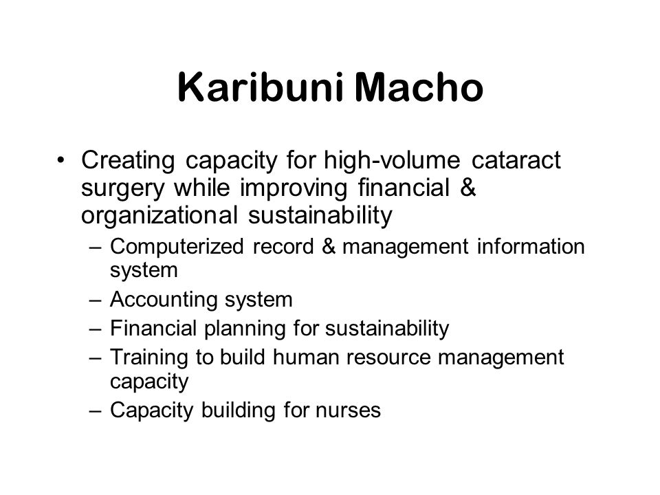 Karibuni Macho Creating capacity for high-volume cataract surgery while improving financial & organizational sustainability.
