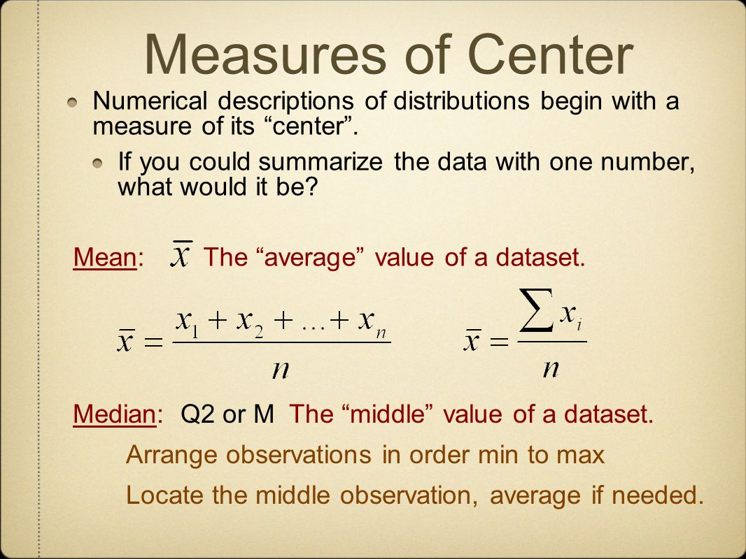 Measures of Center Numerical descriptions of distributions begin with a measure of its center .