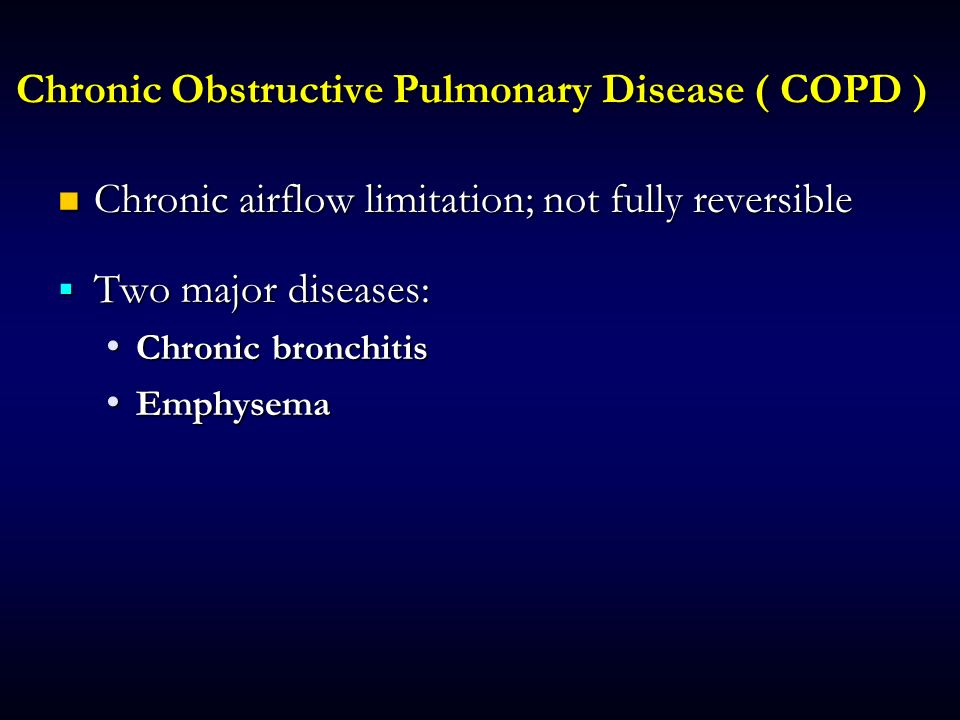 Chronic Obstructive Pulmonary Disease ( COPD )
