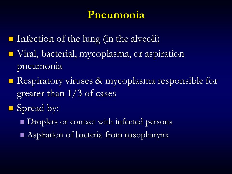 Pneumonia Infection of the lung (in the alveoli)