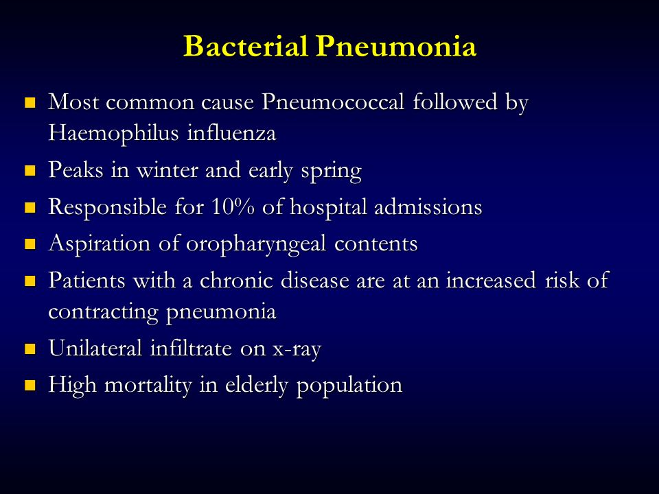 Bacterial Pneumonia Most common cause Pneumococcal followed by Haemophilus influenza. Peaks in winter and early spring.