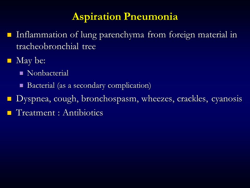 Aspiration Pneumonia Inflammation of lung parenchyma from foreign material in tracheobronchial tree.