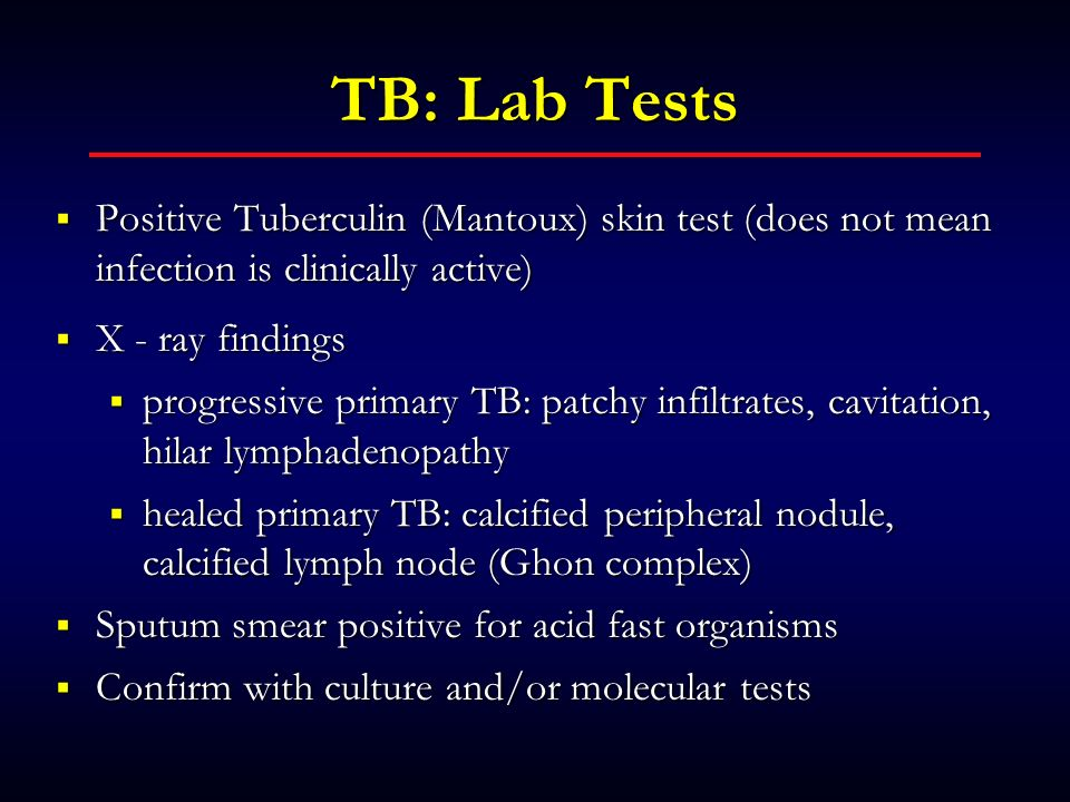 TB: Lab Tests Positive Tuberculin (Mantoux) skin test (does not mean infection is clinically active)