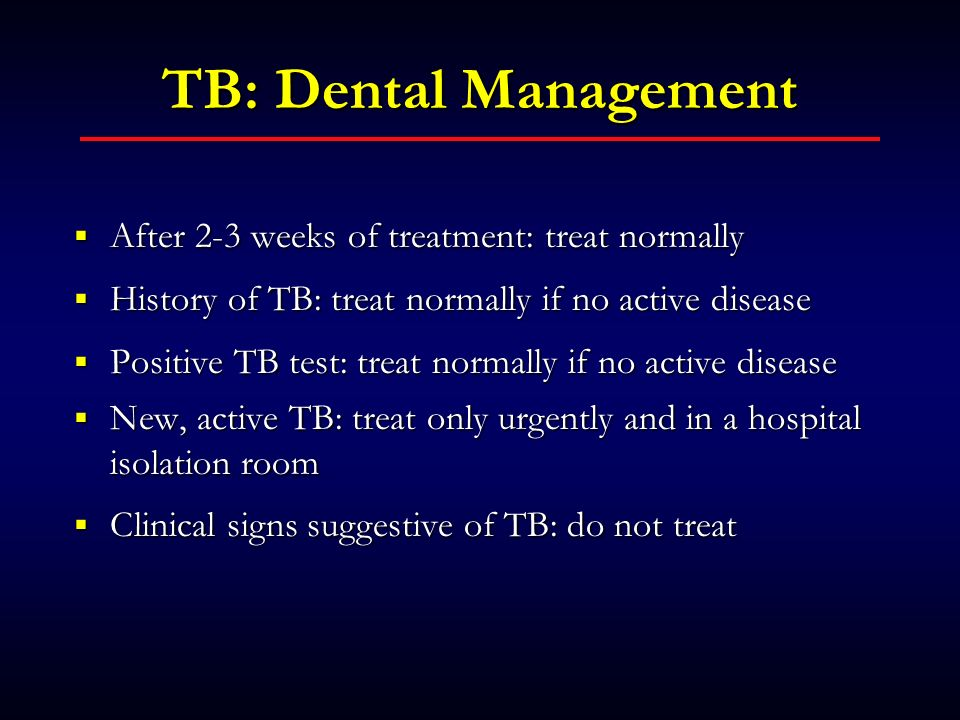 TB: Dental Management After 2-3 weeks of treatment: treat normally