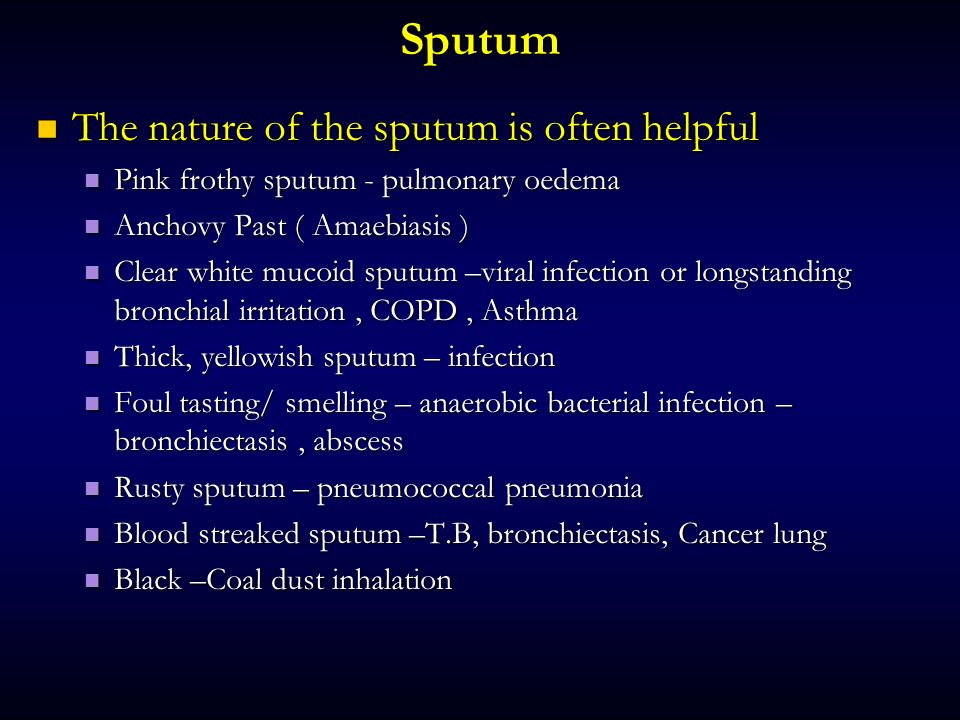 Sputum The nature of the sputum is often helpful