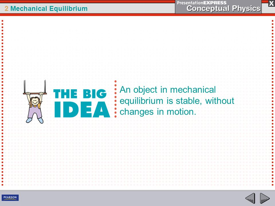 An object in mechanical equilibrium is stable, without changes in motion.