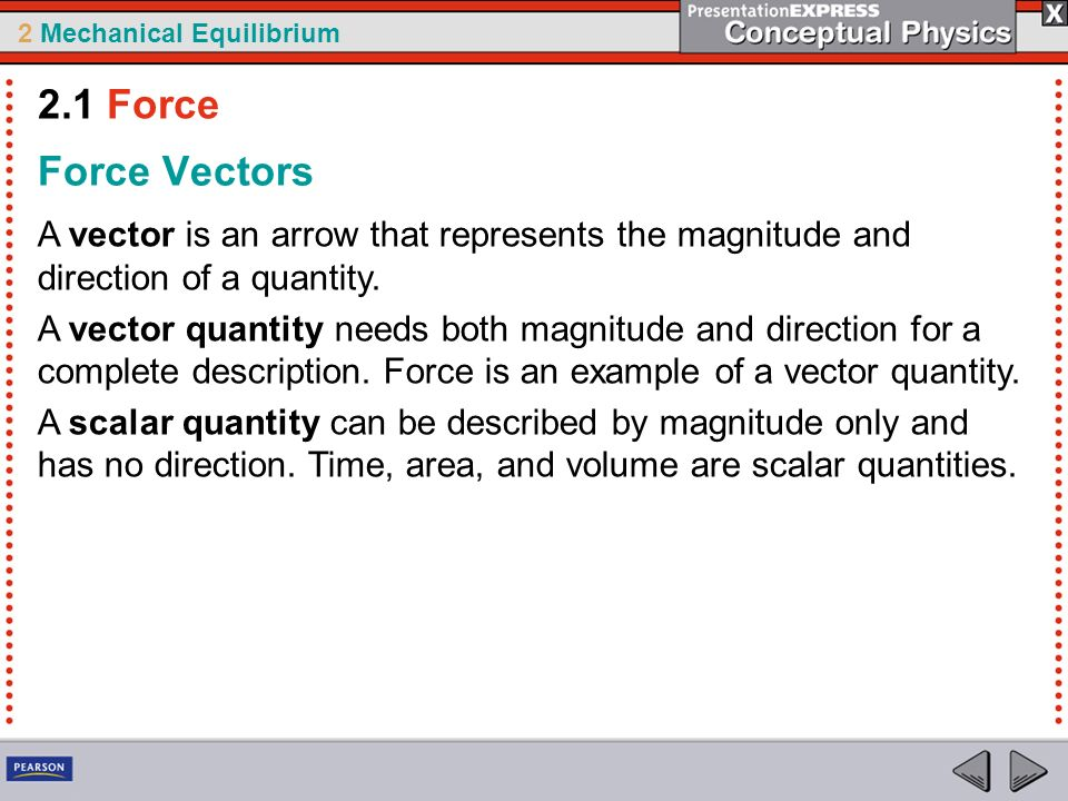 2.1 Force Force Vectors. A vector is an arrow that represents the magnitude and direction of a quantity.
