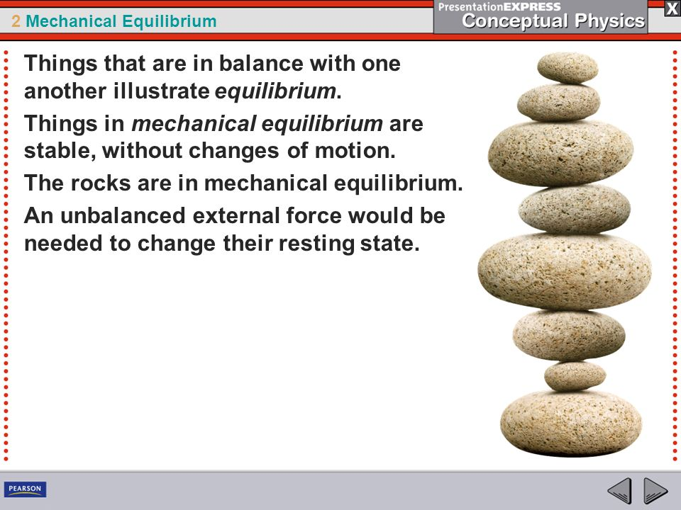 Things that are in balance with one another illustrate equilibrium.