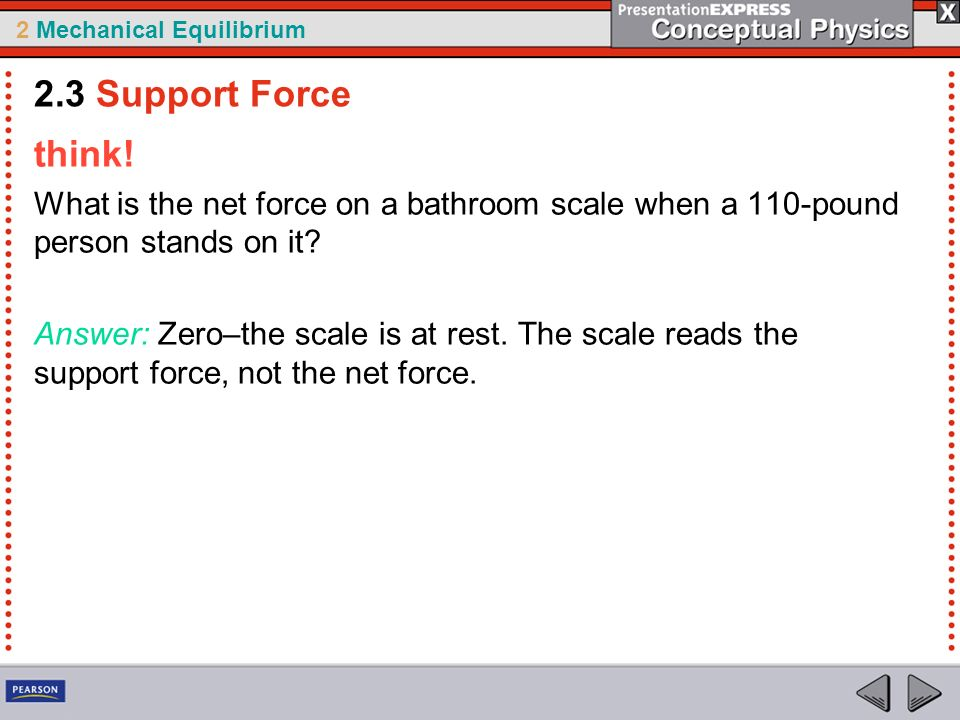 2.3 Support Force think! What is the net force on a bathroom scale when a 110-pound person stands on it