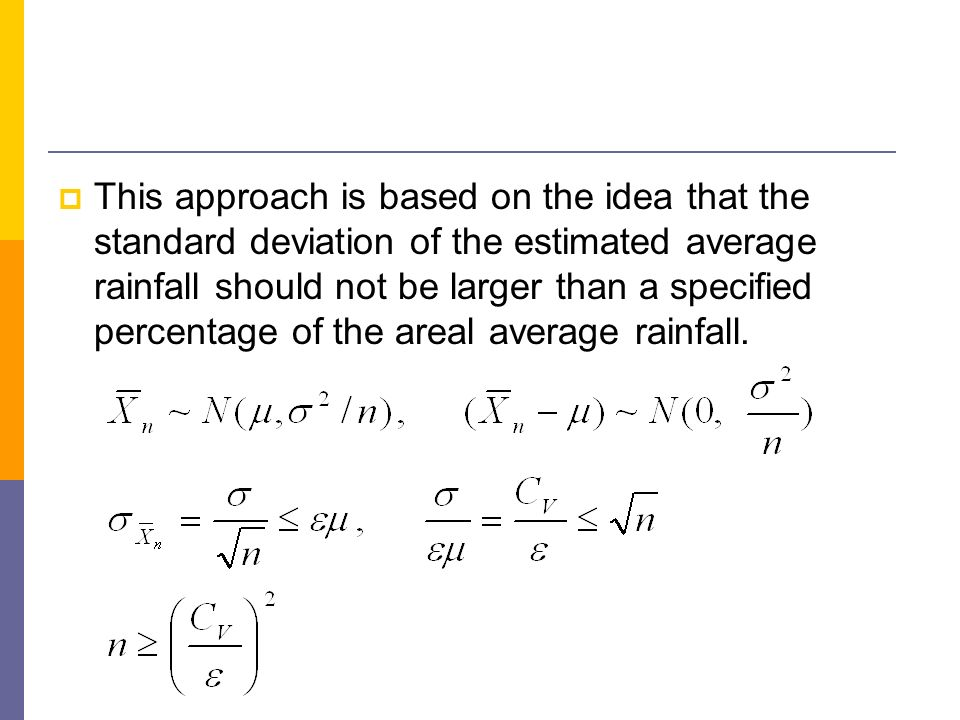 This approach is based on the idea that the standard deviation of the estimated average rainfall should not be larger than a specified percentage of the areal average rainfall.