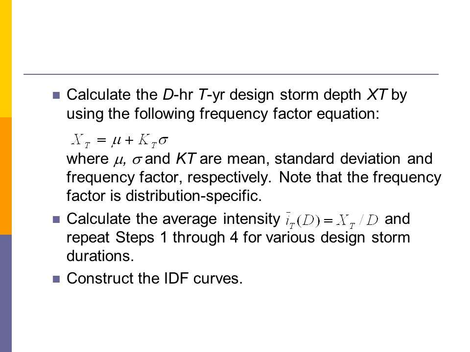 Calculate the D-hr T-yr design storm depth XT by using the following frequency factor equation: