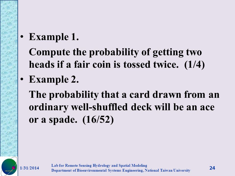 Example 1. Compute the probability of getting two heads if a fair coin is tossed twice. (1/4) Example 2.