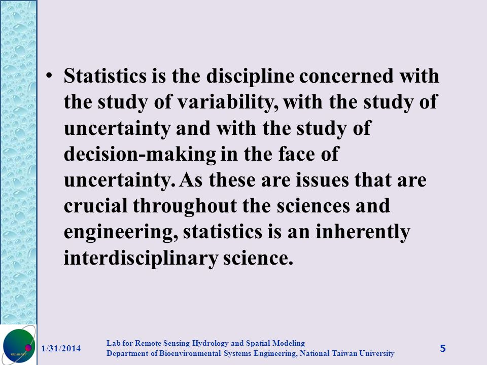 Statistics is the discipline concerned with the study of variability, with the study of uncertainty and with the study of decision-making in the face of uncertainty. As these are issues that are crucial throughout the sciences and engineering, statistics is an inherently interdisciplinary science.