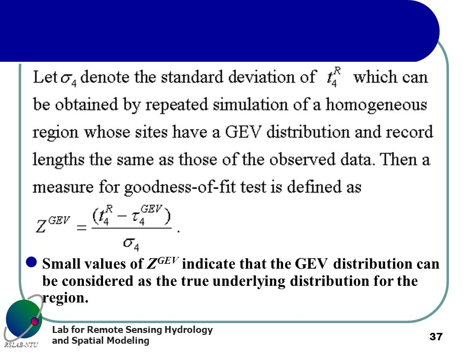 Small values of ZGEV indicate that the GEV distribution can be considered as the true underlying distribution for the region.