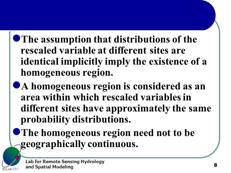 The assumption that distributions of the rescaled variable at different sites are identical implicitly imply the existence of a homogeneous region.