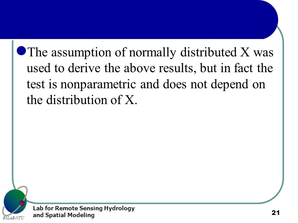 The assumption of normally distributed X was used to derive the above results, but in fact the test is nonparametric and does not depend on the distribution of X.