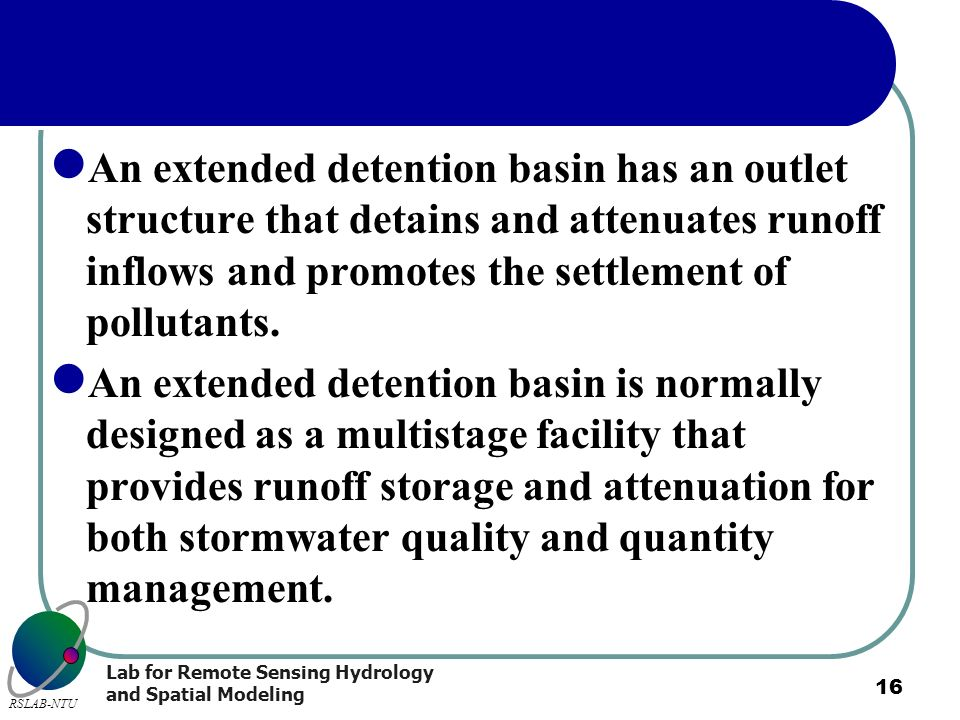 An extended detention basin has an outlet structure that detains and attenuates runoff inflows and promotes the settlement of pollutants.