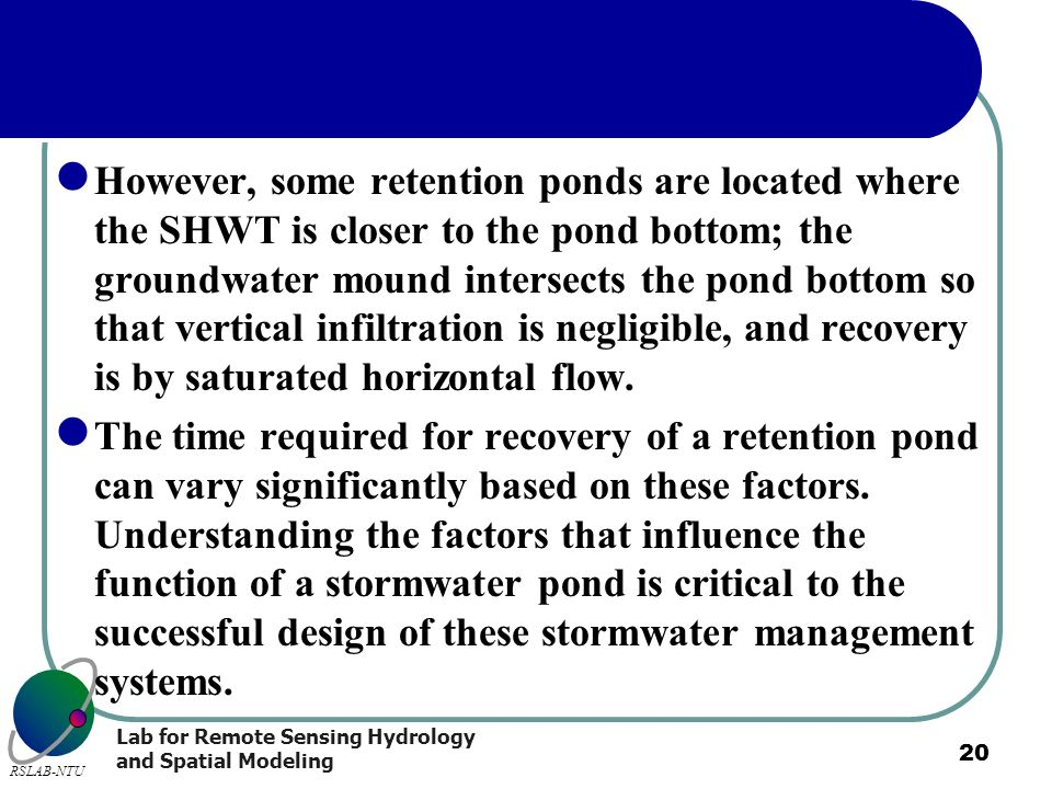 However, some retention ponds are located where the SHWT is closer to the pond bottom; the groundwater mound intersects the pond bottom so that vertical infiltration is negligible, and recovery is by saturated horizontal flow.