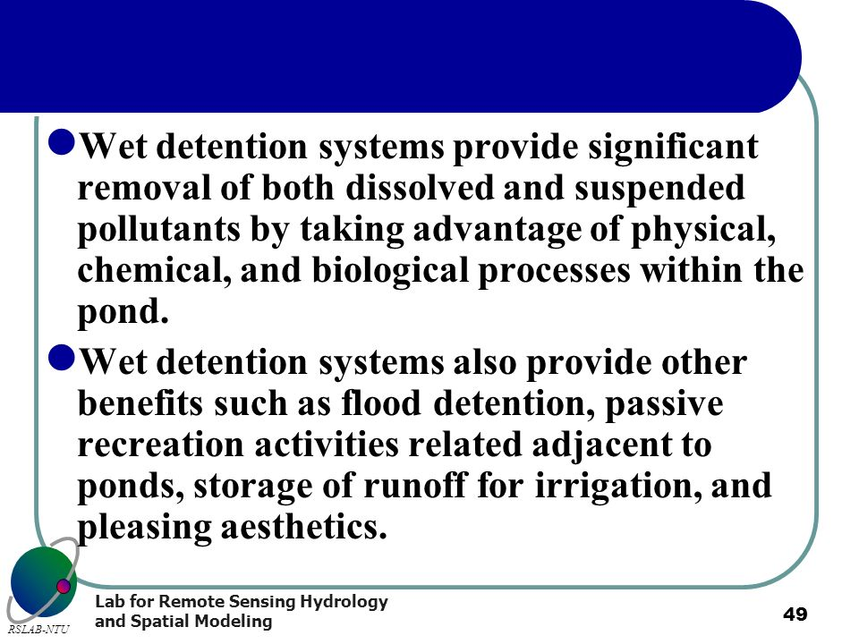 Wet detention systems provide significant removal of both dissolved and suspended pollutants by taking advantage of physical, chemical, and biological processes within the pond.