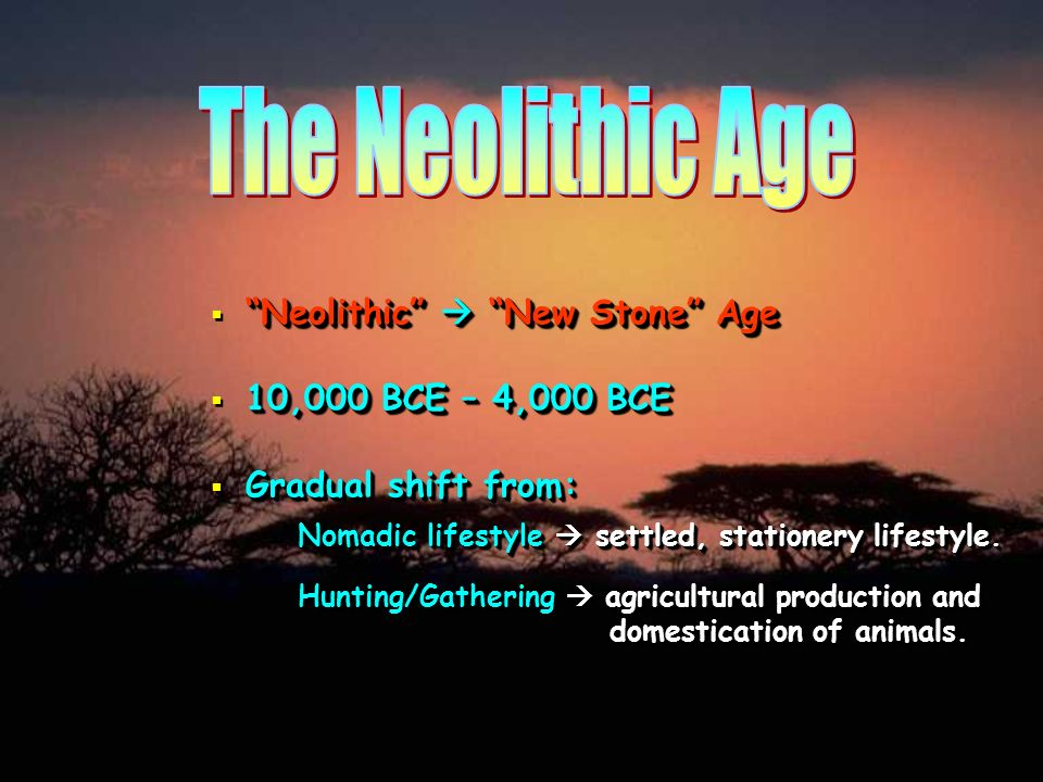 The Neolithic Age Nomadic lifestyle  settled, stationery lifestyle.