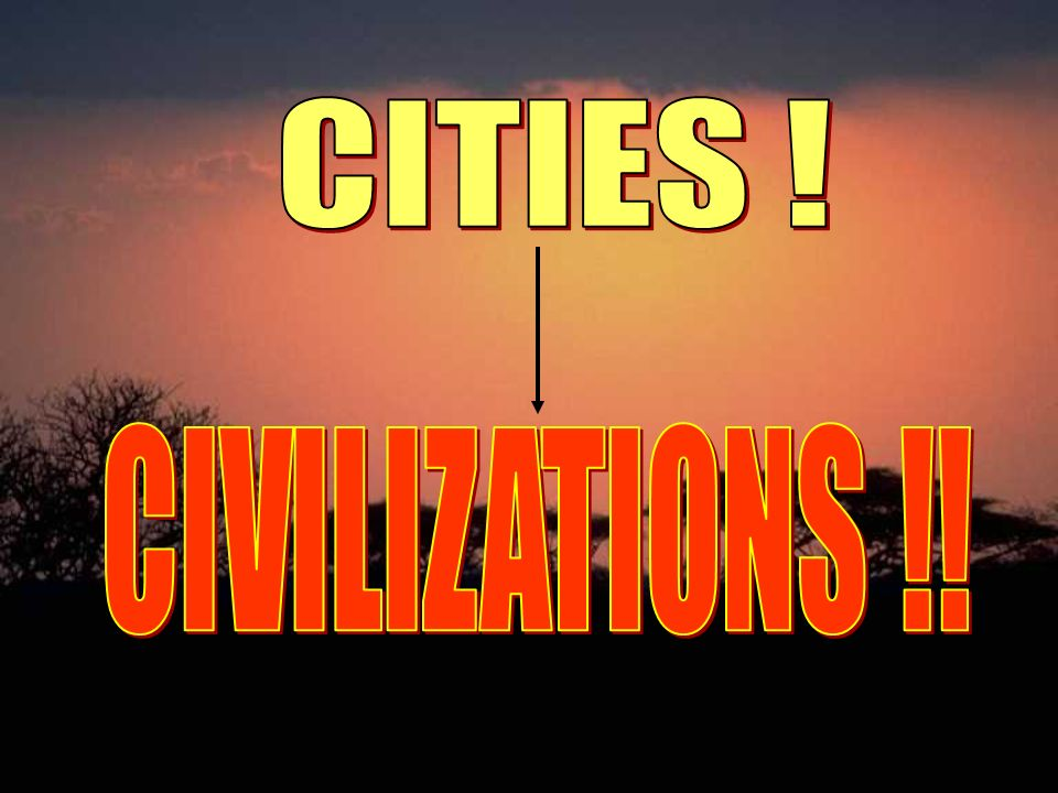 CITIES ! CIVILIZATIONS !!