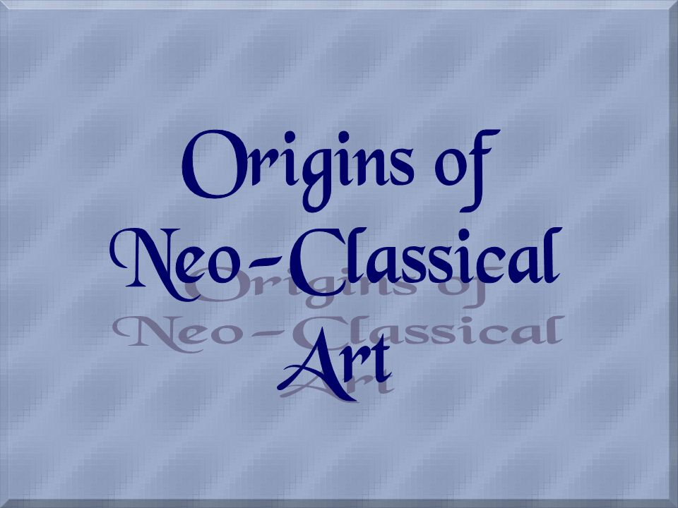 Origins of Neo-Classical Art
