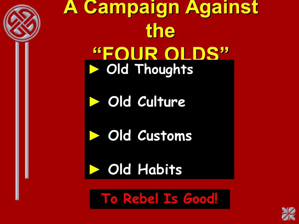 A Campaign Against the FOUR OLDS
