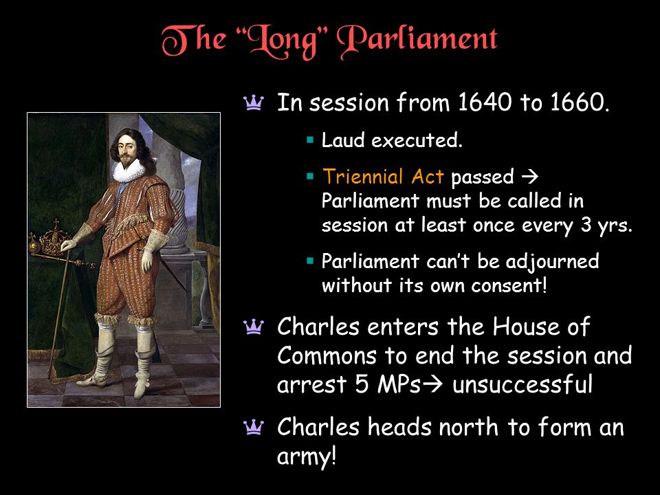 The Long Parliament In session from 1640 to 1660.