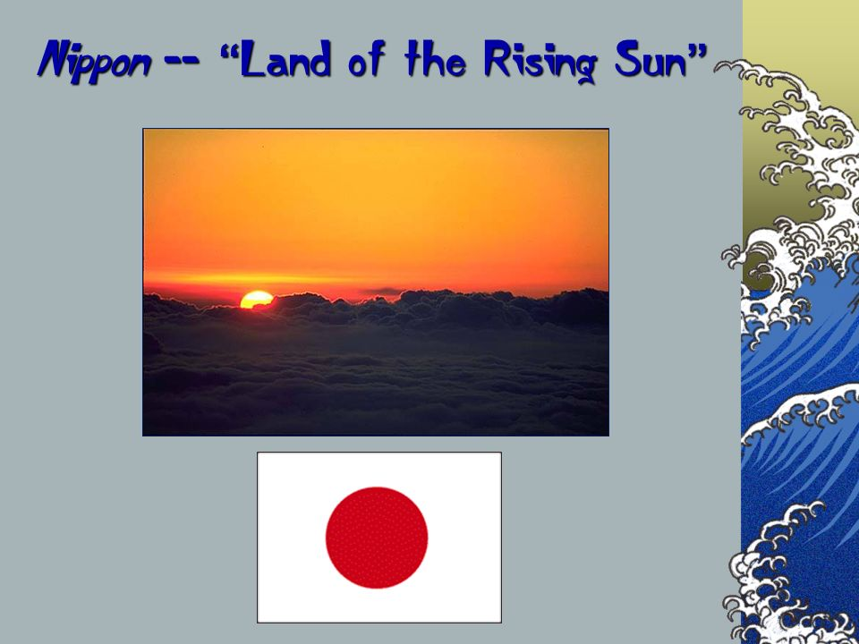 Nippon -- Land of the Rising Sun