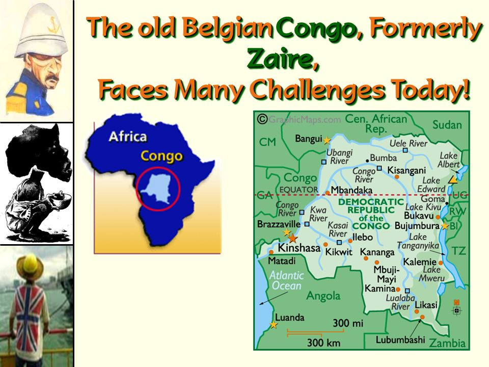 The old Belgian Congo, Formerly Zaire, Faces Many Challenges Today!