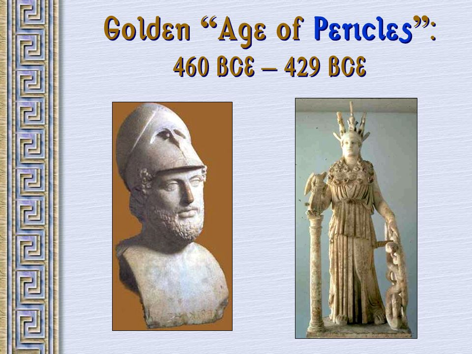 Golden Age of Pericles : 460 BCE – 429 BCE