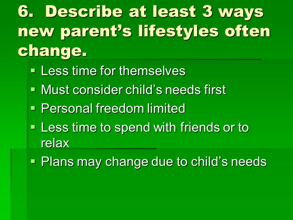 6. Describe at least 3 ways new parent's lifestyles often change.
