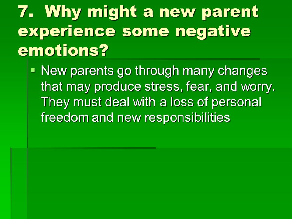 7. Why might a new parent experience some negative emotions
